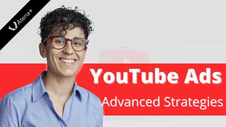 Atena Plus - YouTube Ads Advanced Strategies